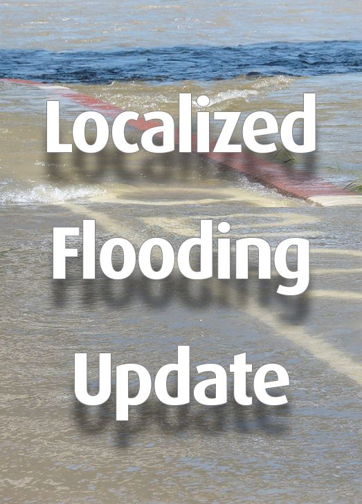 A road covered in water. Text: Localized Flooding Update