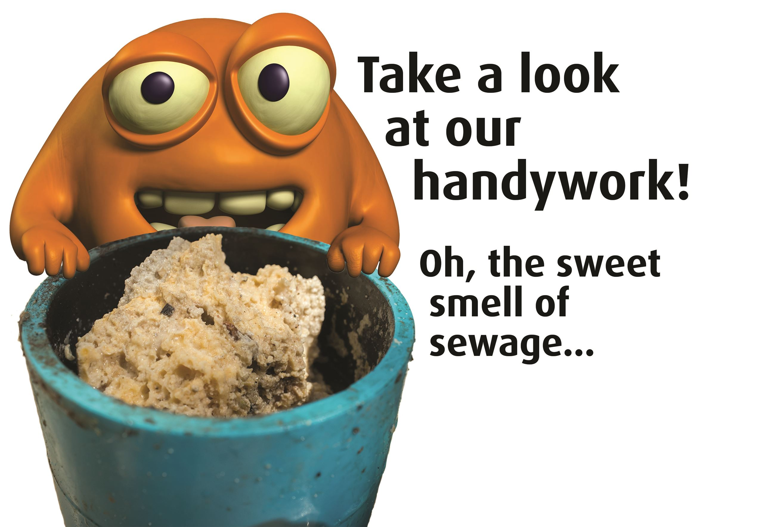 Sewer monster with a clogged pipe saying Oh the Sweet Smell of Sewage