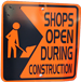 Shops Open During Construction Sign